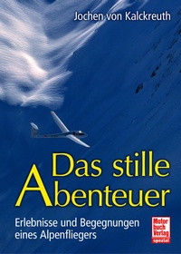Das stille Abenteuer - Erlebnisse und Begegnungen eines Alpenfliegers