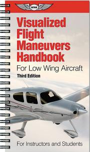 Visualized Flight Maneuvers Handbook - For Low Wing Aircraft