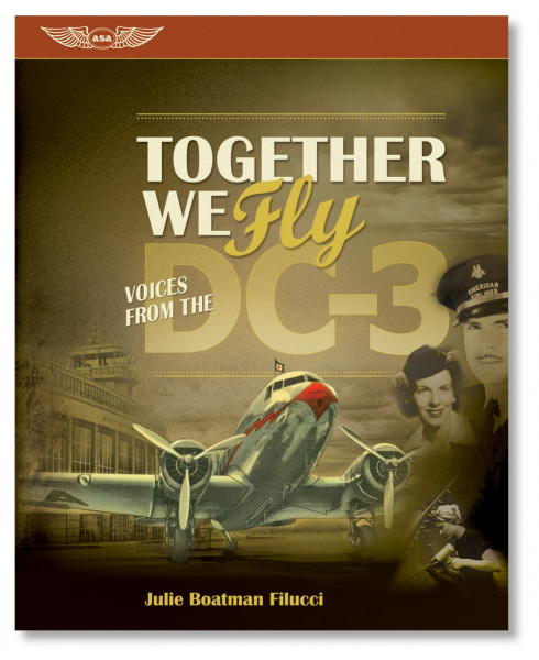 Together We Fly - History of the Douglas DC-3