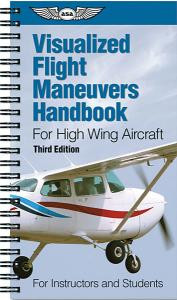 Visualized Flight Maneuvers Handbook - For High Wing Aircraft