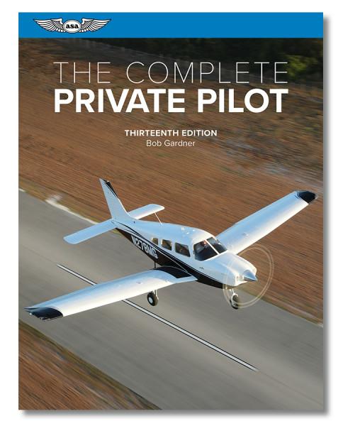 The Complete Private Pilot (13th Edition)