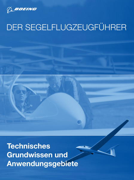Der Segelflugzeugführer: Technisches Grundwissen und Anwendungsgebiete